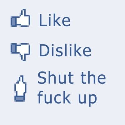 funny-photo-of-facebook-like-dislike-and-shut-the-fuck-up-13